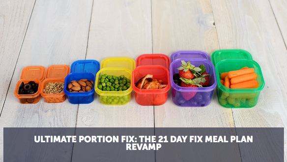 ULTIMATE PORTION FIX: THE 21 DAY FIX MEAL PLAN REVAMP