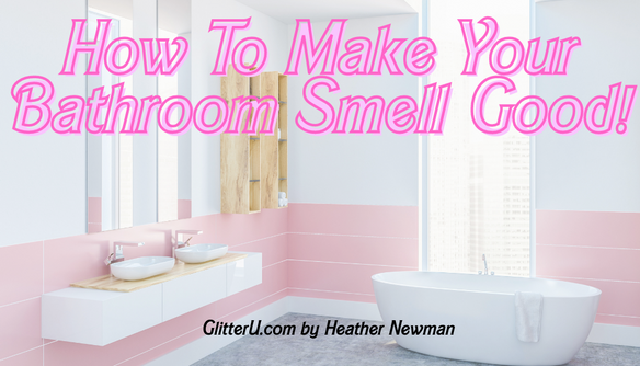 HOW TO MAKE YOUR BATHROOM SMELL YUMMY!  GlitterU by Heather Newman