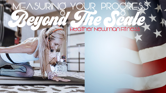 Measuring your progress Beyond the Number on the Scale: Heather Newman Fitness