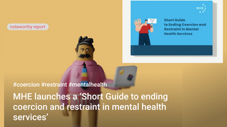 Mental Health Europe: Short Guide to ending coercion and restraint in mental health services