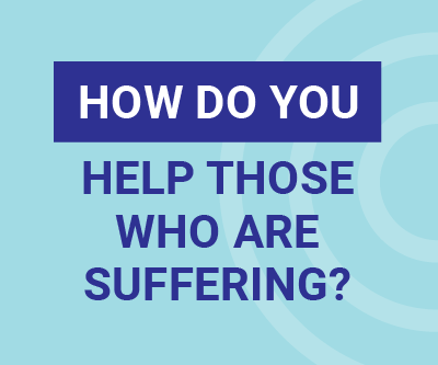 How do you help those who are suffering?