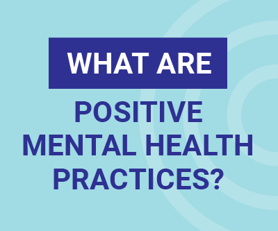 What are Positive Mental Health Practices?