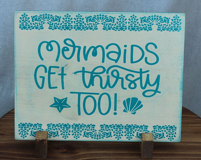 Mermaids Get Thirsty Too - Wooden Plaque