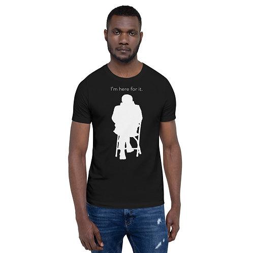 I'm Here For It - Bernie 2021 | Short-Sleeve Unisex T-Shirt