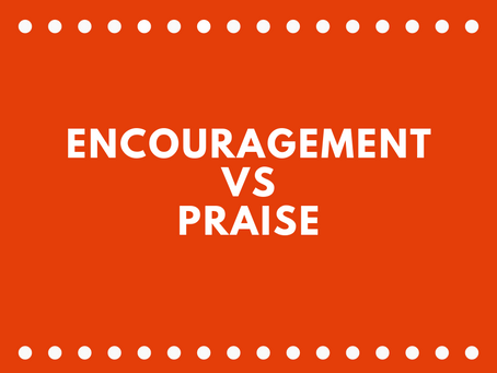 Encouragement vs Praise
