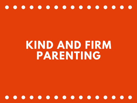 Kind and Firm Parenting