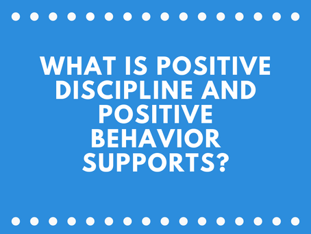 What is Positive Discipline and Positive Behavior Supports?