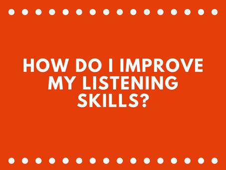 How Do I Improve My Listening Skills?