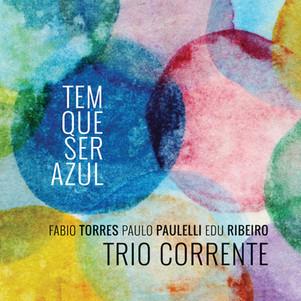 Trio corrente présente «  Tem que Ser Azul »le nouvel album (abeat records / uvm) :