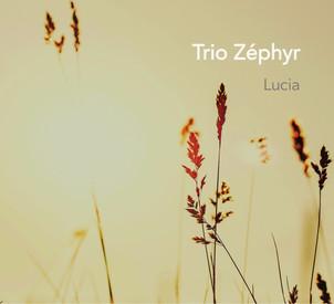 """Trio Zephyr : nouvel album """" Lucia"""" Sortie le 16/10 -concert au petit duc / aix en provence le 11/12"""