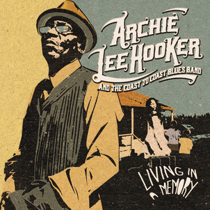 "Archie Lee Hooker & The Coast To Coast Blues Band« LIVING IN A MEMORY "" le 16 avril (Dixiefrog )"