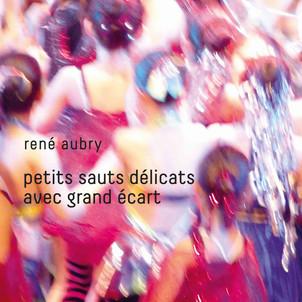 "RENE AUBRY nouvel album "" Petits sauts délicats avec Grand ecart"""