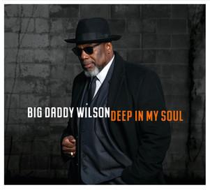 """BIG DADDY WILSON : nouvel album """"deep in my soul"""" En tournée en France sortie en Mars 2019"""