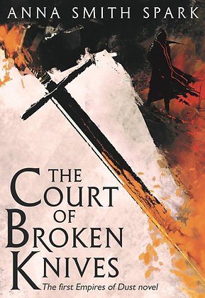 Anna Smith Spark: Court of the Broken Knives Ltd