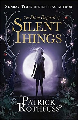 Patrick Rothfuss: Slow Regard of Silent things