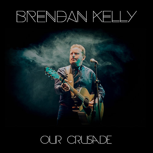 Brendan Kelly - Our Crusade