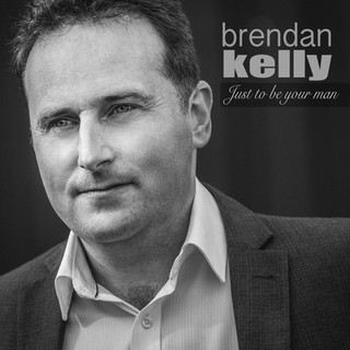 Brendan Kelly - Just To Be Your Man Single
