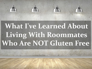 What I've Learned About Living With Roommates Who Are NOT Gluten Free