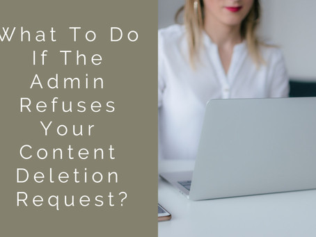What To Do If The Admin Refuses Your Content Deletion Request?