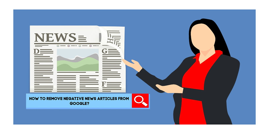 How To Remove Negative News Articles Fro
