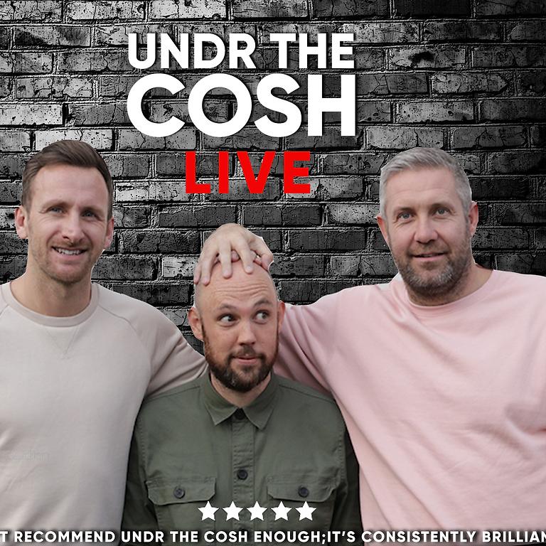 Undr The Cosh  LIVE PODCAST