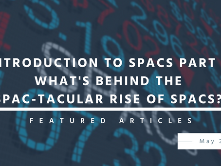 Introduction to SPACs Part 2: What's behind the SPAC-tacular rise of SPACs?