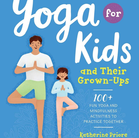 Yoga for Kids and Their Grown-Ups (By Katherine Priore Ghannam, Illustrated by Tanya Emelyanova)
