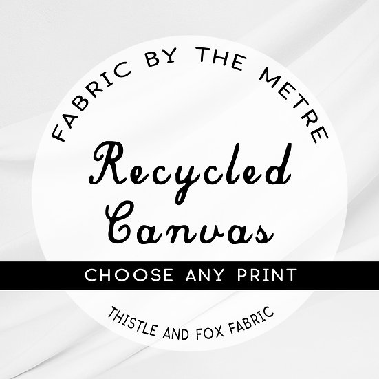 Recycled Canvas Fabric by the Metre or Yard, ANY PRINT