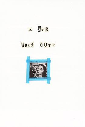 is yer head cut?