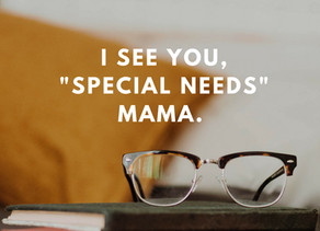 """I SEE YOU, """"SPECIAL NEEDS"""" MAMA."""