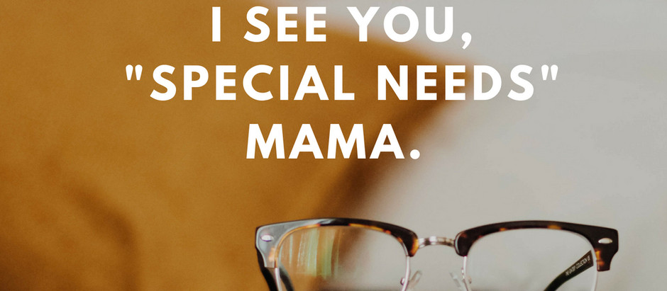 "I SEE YOU, ""SPECIAL NEEDS"" MAMA."