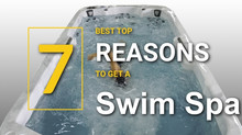 7 REASONS WHY A SWIM SPA?