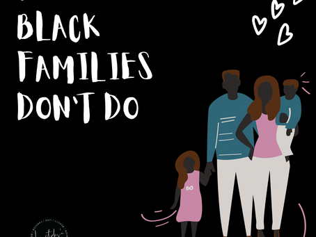 Things Black FAMILIES Don't Do