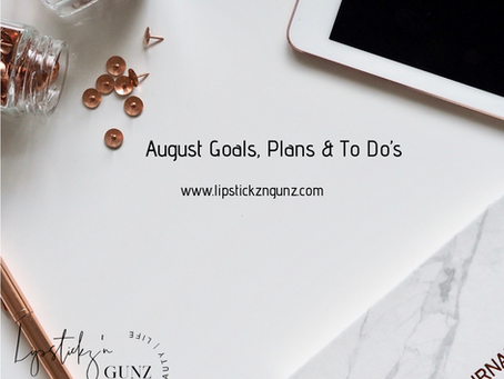 August Goals, Plans & to Do's