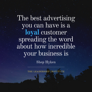 The best advertising you can have is a loyal customer spreading the word about how incredible your business is