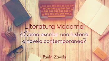 Literatura Moderna:  ¿Cómo escribir una historia o novela contemporánea?