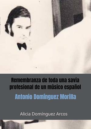 Remembranza de toda una savia profesional de un músico español ANTONIO DOMÍNGUEZ MORILLA.p