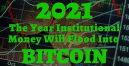 2021 – The Year Institutional Money Will Pour Into Bitcoin