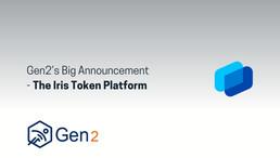 Gen2's Big Announcement - The Iris Token Platform
