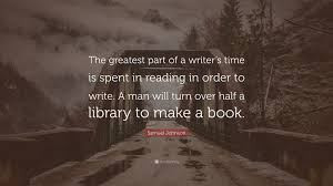 """Samuel Johnson Quote: """"The greatest part of a writer's time is spent in  reading in order to write. A man will turn over half a library to make ...""""  (7 wallpapers) - Quotefancy"""