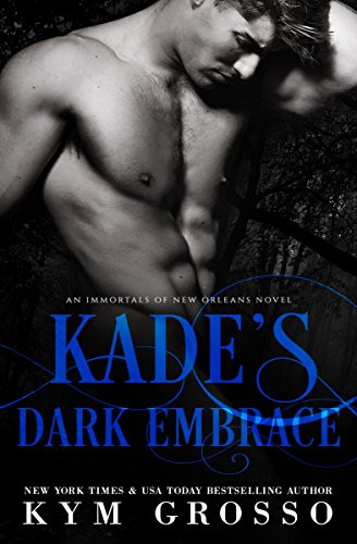 Kade's Dark Embrace (Immortals of New Orleans Book 1) by [Grosso, Kym]