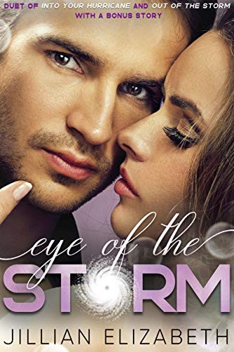 Eye of the Storm: Duet featuring Into Your Hurricane & Out of the Storm with bonus novella At Last (The Storm Series Part 1) by [Elizabeth, Jillian]