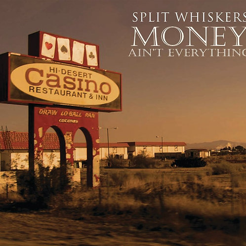 Split Whiskers - Money Ain't Everything