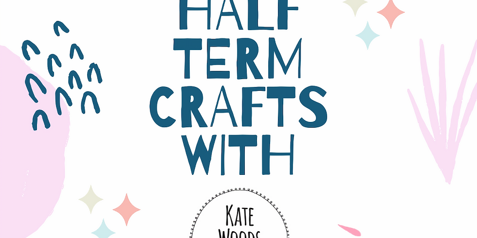 Half Term Craft Sessions with Kate Woods (AM session)