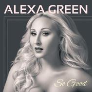"""""""So Good"""" Alexa Green"""