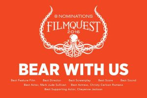 BEAR WITH US – 8 FilmQuest Nominations , including Best Score