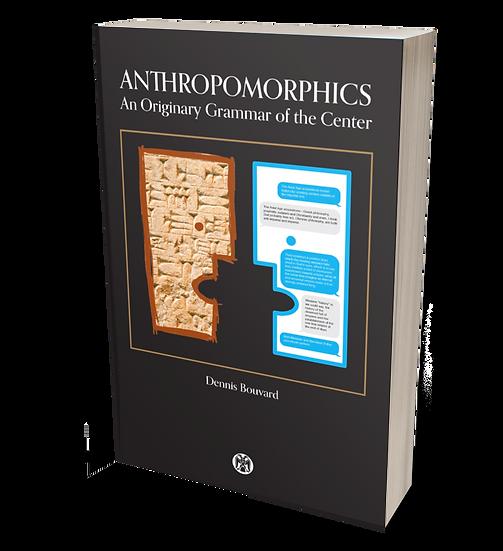 Anthropomorphics: An Originary Grammar of the Center