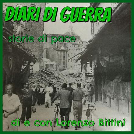 Diari di guerra, storie di pace - di Lorenzo Bittini