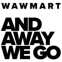 WawMart - And Away We Go
