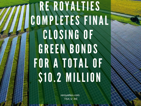 RE Royalties Completes Final Closing of Green Bonds for a Total of $10.2 Million